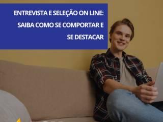 Entrevista e Seleção online: Saiba como se comportar e se destacar