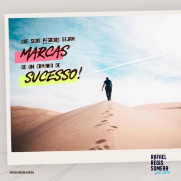Que suas pegadas sejam marcas de um caminho de sucesso!